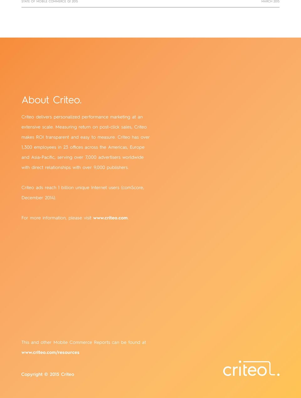 Criteo has over 1,300 employees in 23 offices across the Americas, Europe and Asia-Pacific, serving over 7,000 advertisers worldwide with direct