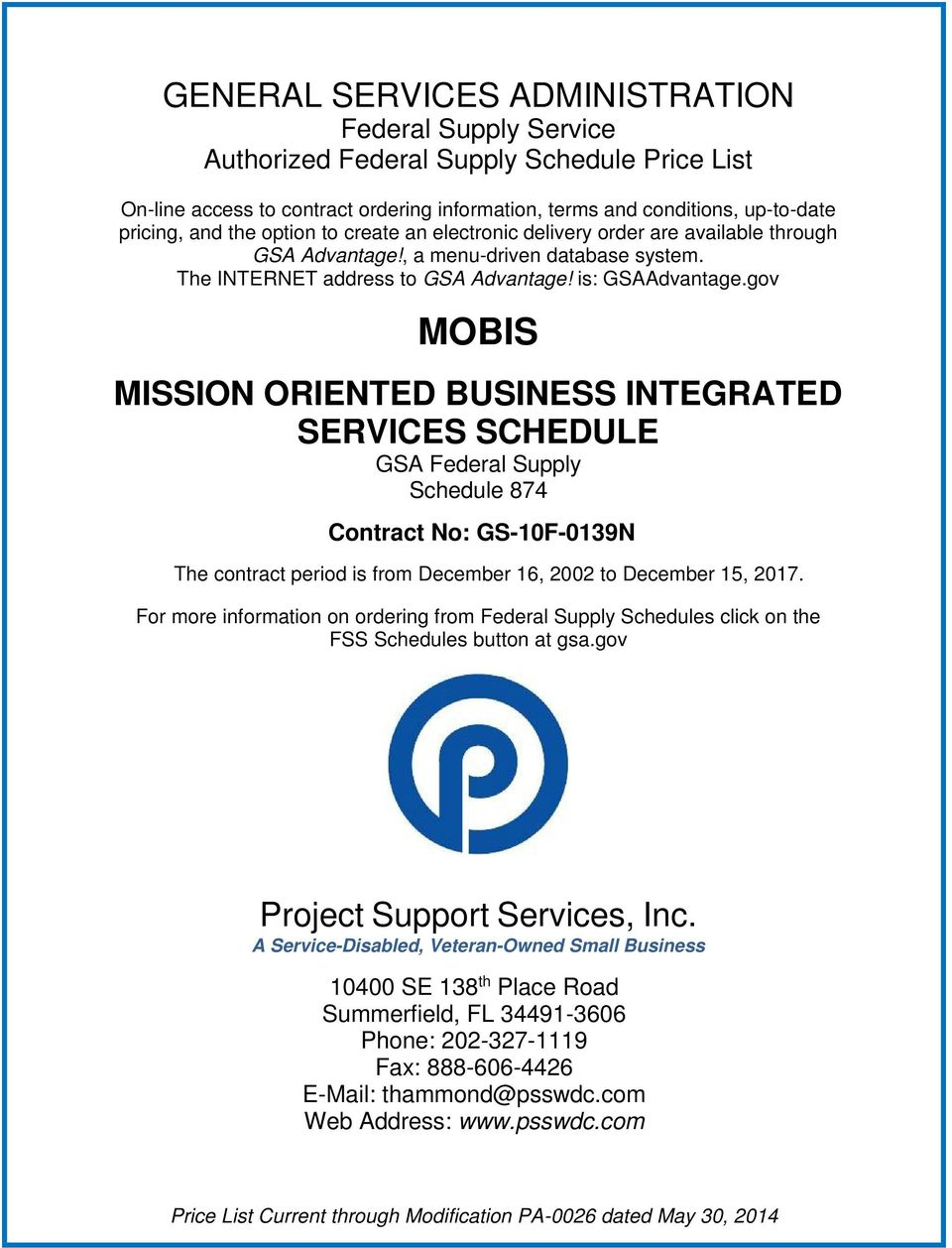 gov MOBIS MISSION ORIENTED BUSINESS INTEGRATED SERVICES SCHEDULE GSA Federal Supply Schedule 874 Contract No: GS-10F-0139N The contract period is from December 16, 2002 to December 15, 2017.