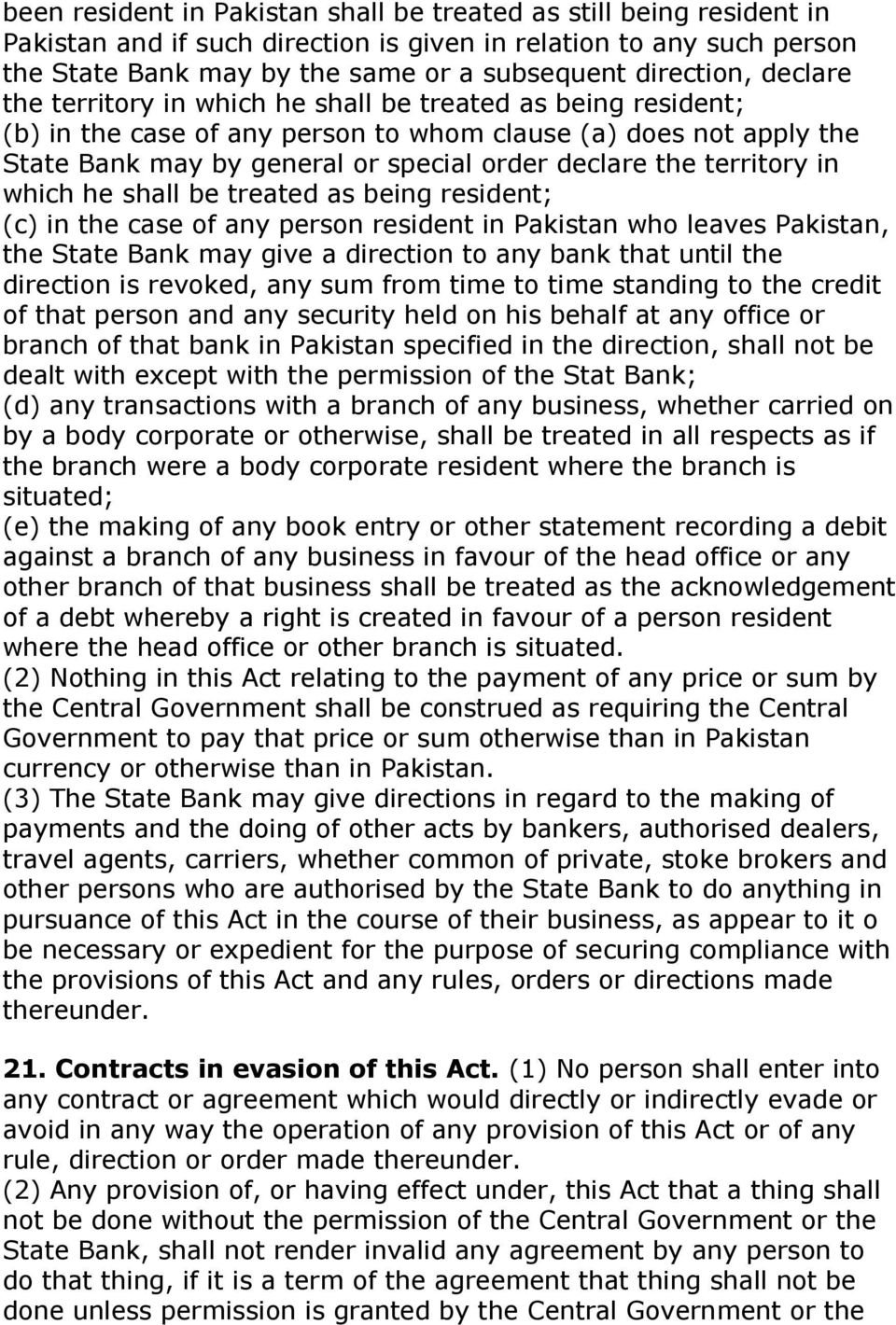 territory in which he shall be treated as being resident; (c) in the case of any person resident in Pakistan who leaves Pakistan, the State Bank may give a direction to any bank that until the