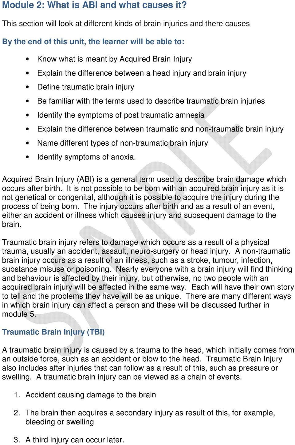 between a head injury and brain injury Define traumatic brain injury Be familiar with the terms used to describe traumatic brain injuries Identify the symptoms of post traumatic amnesia Explain the