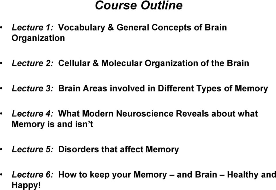 Types of Memory Lecture 4: What Modern Neuroscience Reveals about what Memory is and isn t