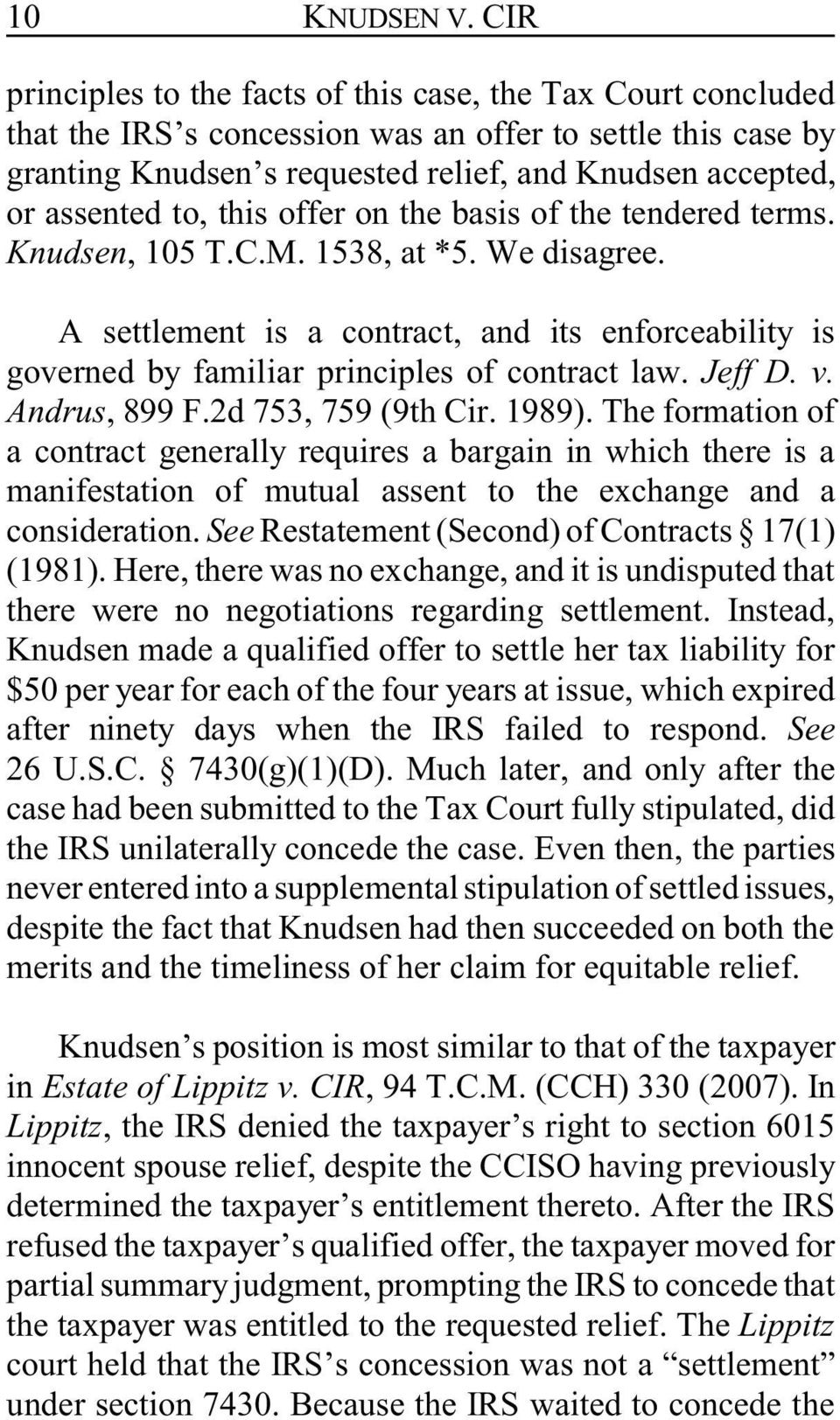 to, this offer on the basis of the tendered terms. Knudsen, 105 T.C.M. 1538, at *5. We disagree. A settlement is a contract, and its enforceability is governed by familiar principles of contract law.
