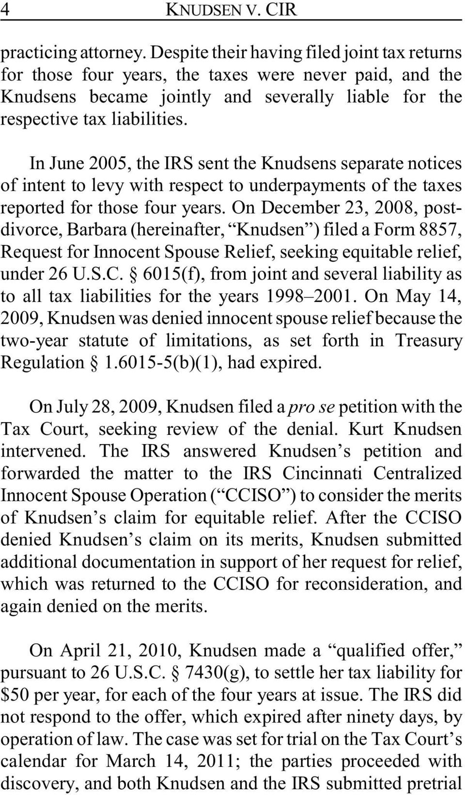 In June 2005, the IRS sent the Knudsens separate notices of intent to levy with respect to underpayments of the taxes reported for those four years.
