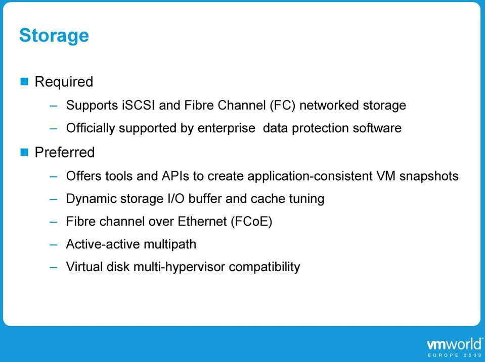 create application-consistent VM snapshots Dynamic storage I/O buffer and cache tuning