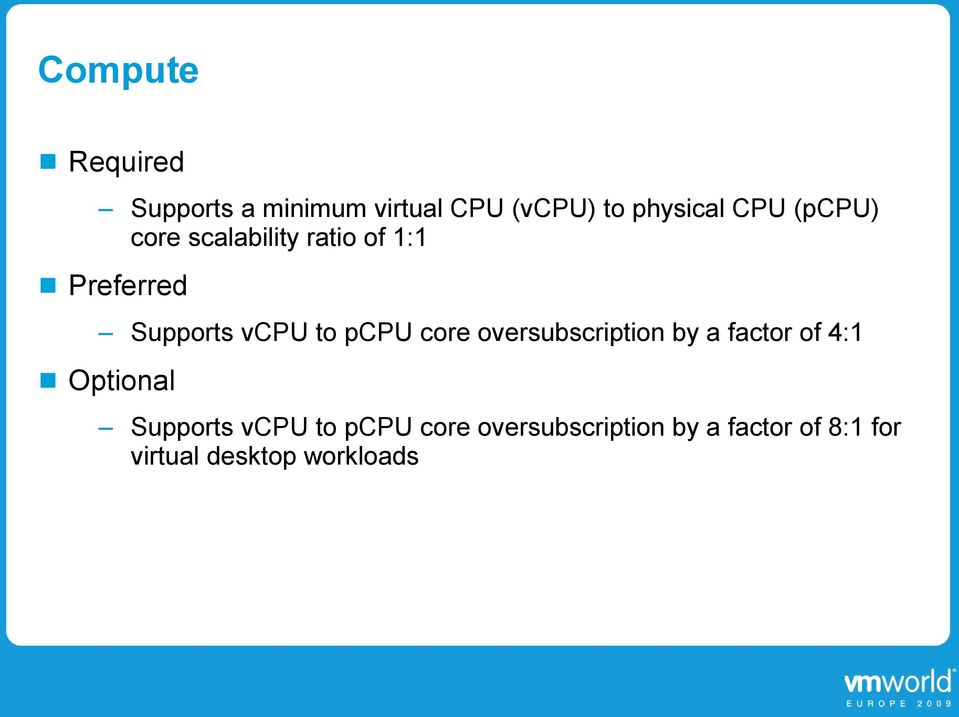 core oversubscription by a factor of 4:1 Optional Supports vcpu to