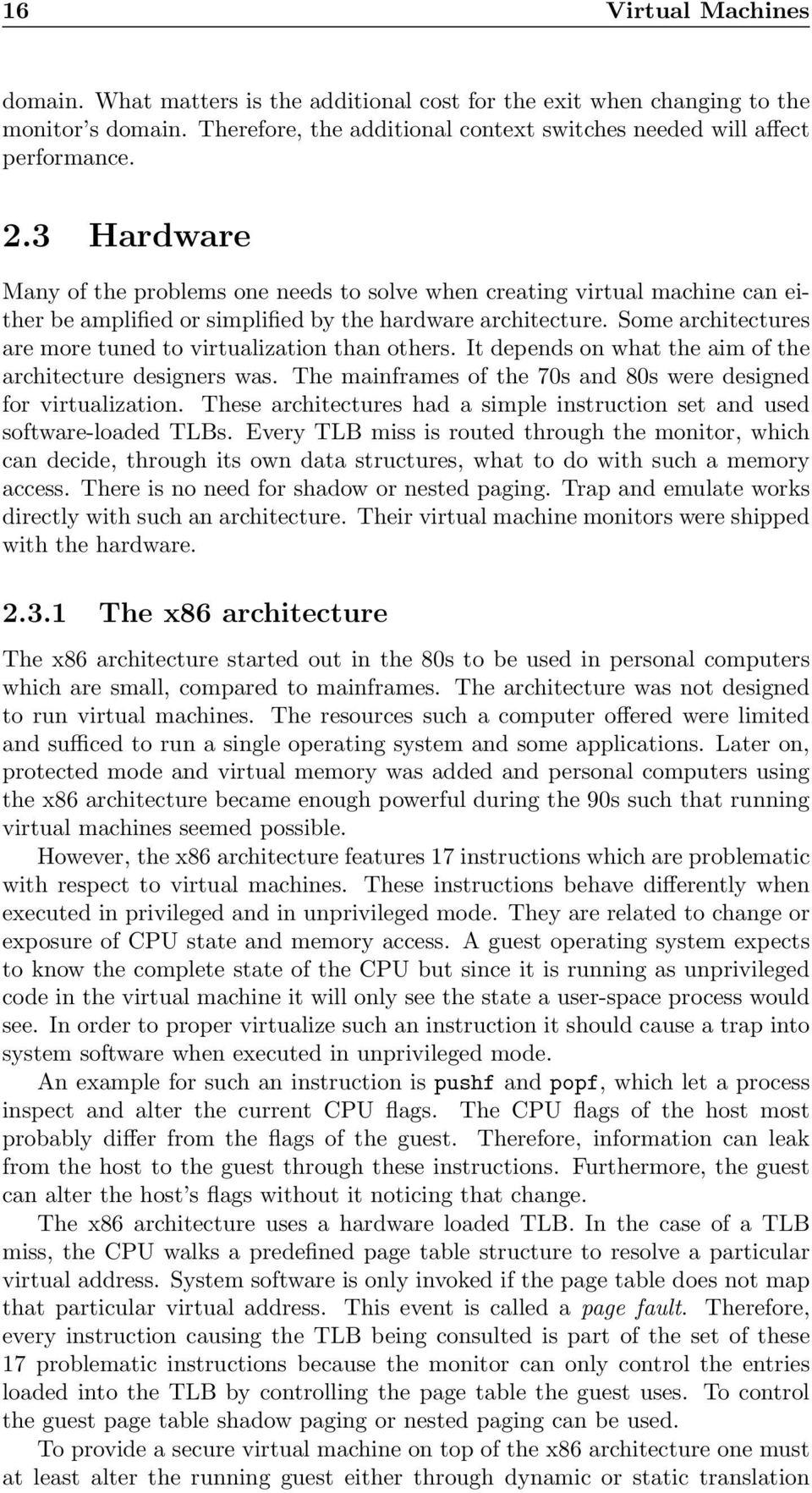 Some architectures are more tuned to virtualization than others. It depends on what the aim of the architecture designers was. The mainframes of the 70s and 80s were designed for virtualization.