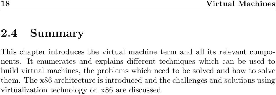It enumerates and explains different techniques which can be used to build virtual machines, the