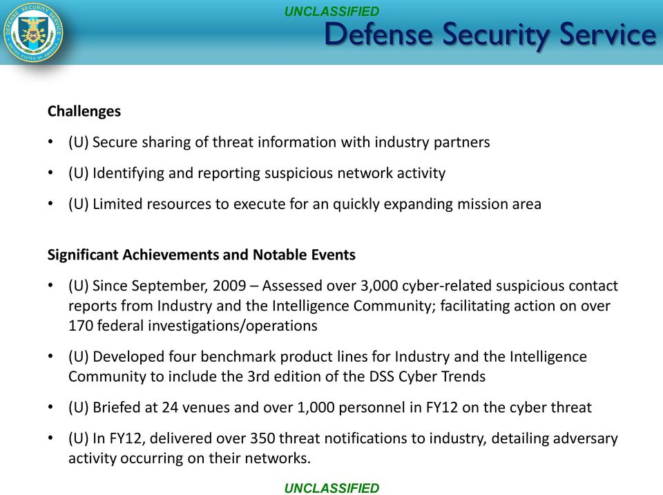 Industry and the Intelligence Community; facilitating action on over 170 federal investigations/operations (U) Developed four benchmark product lines for Industry and the Intelligence Community to