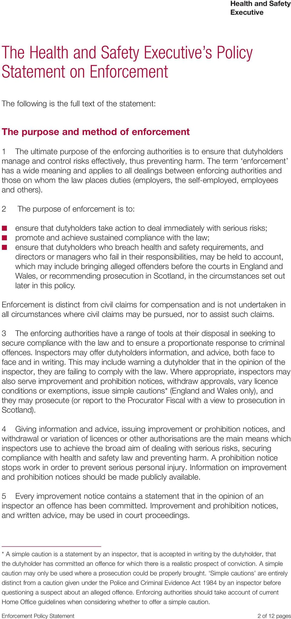 The term enforcement has a wide meaning and applies to all dealings between enforcing authorities and those on whom the law places duties (employers, the self-employed, employees and others).