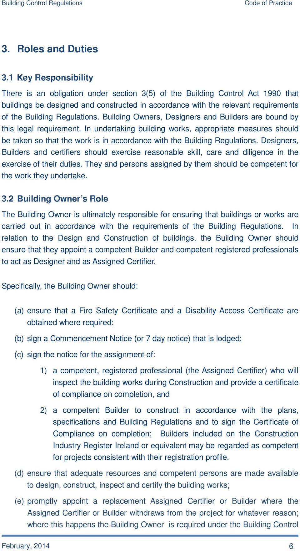 Regulations. Building Owners, Designers and Builders are bound by this legal requirement.