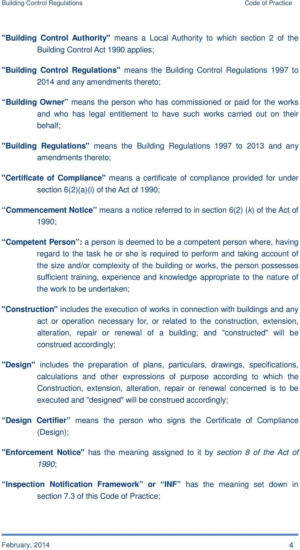 "Regulations"" means the Building Regulations 1997 to 2013 and any amendments thereto; ""Certificate of Compliance"" means a certificate of compliance provided for under section 6(2)(a)(i) of the Act of"