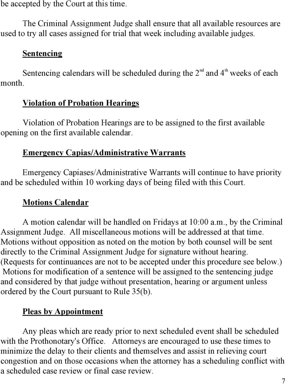 Violation of Probation Hearings Violation of Probation Hearings are to be assigned to the first available opening on the first available calendar.