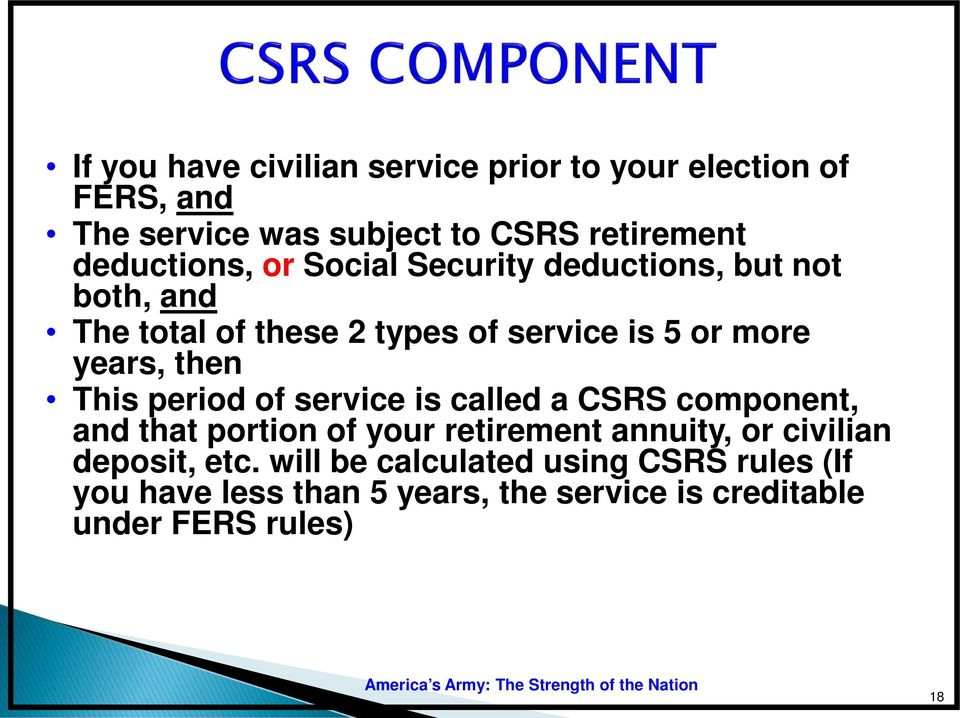 years, then This period of service is called a CSRS component, and that portion of your retirement annuity, or