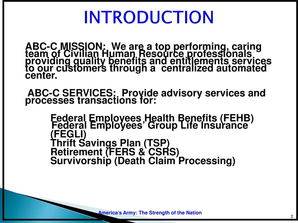 ABC-C SERVICES: Provide advisory services and processes transactions for: Federal Employees Health Benefits
