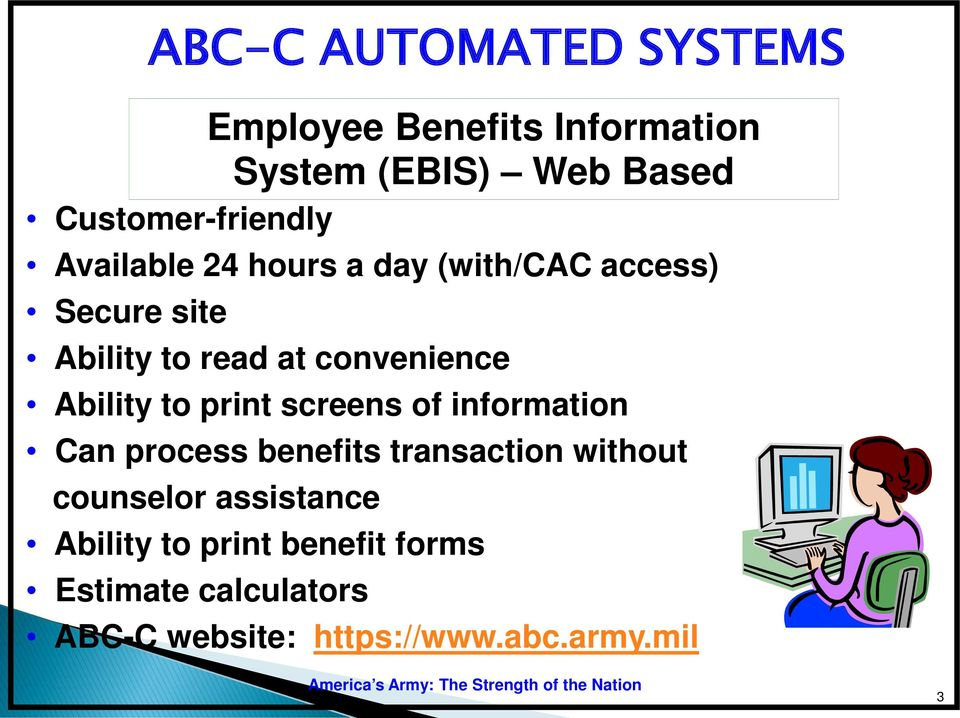 convenience Ability to print screens of information Can process benefits transaction without