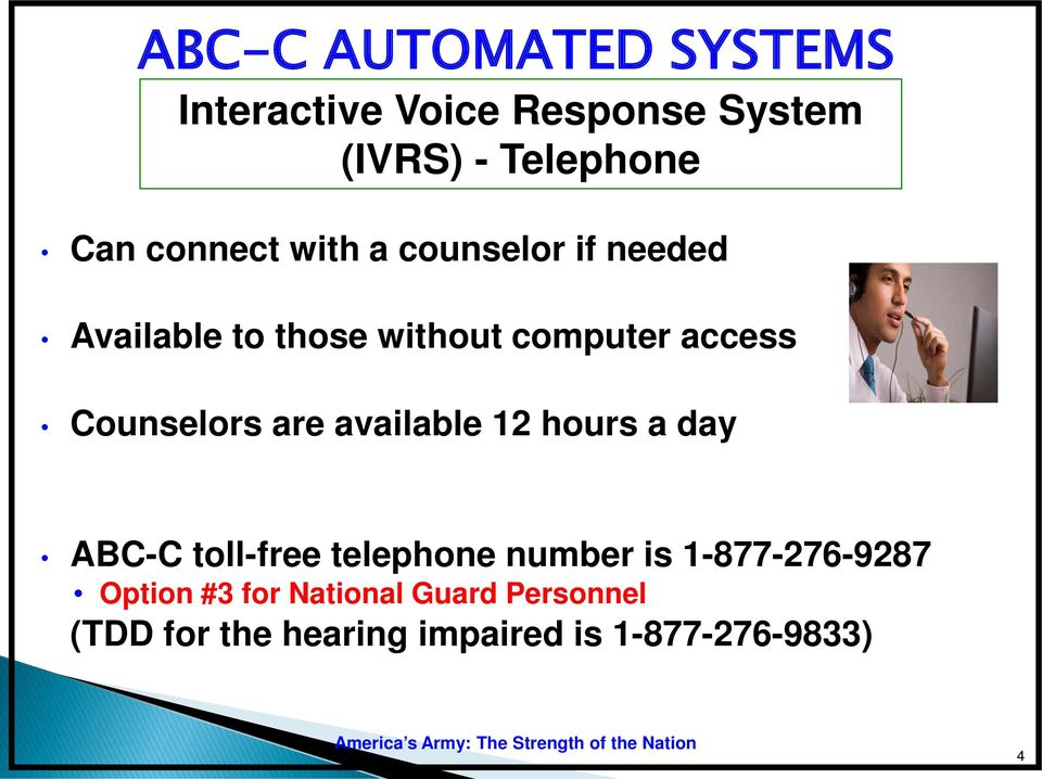 Counselors are available 12 hours a day ABC-C toll-free telephone number is