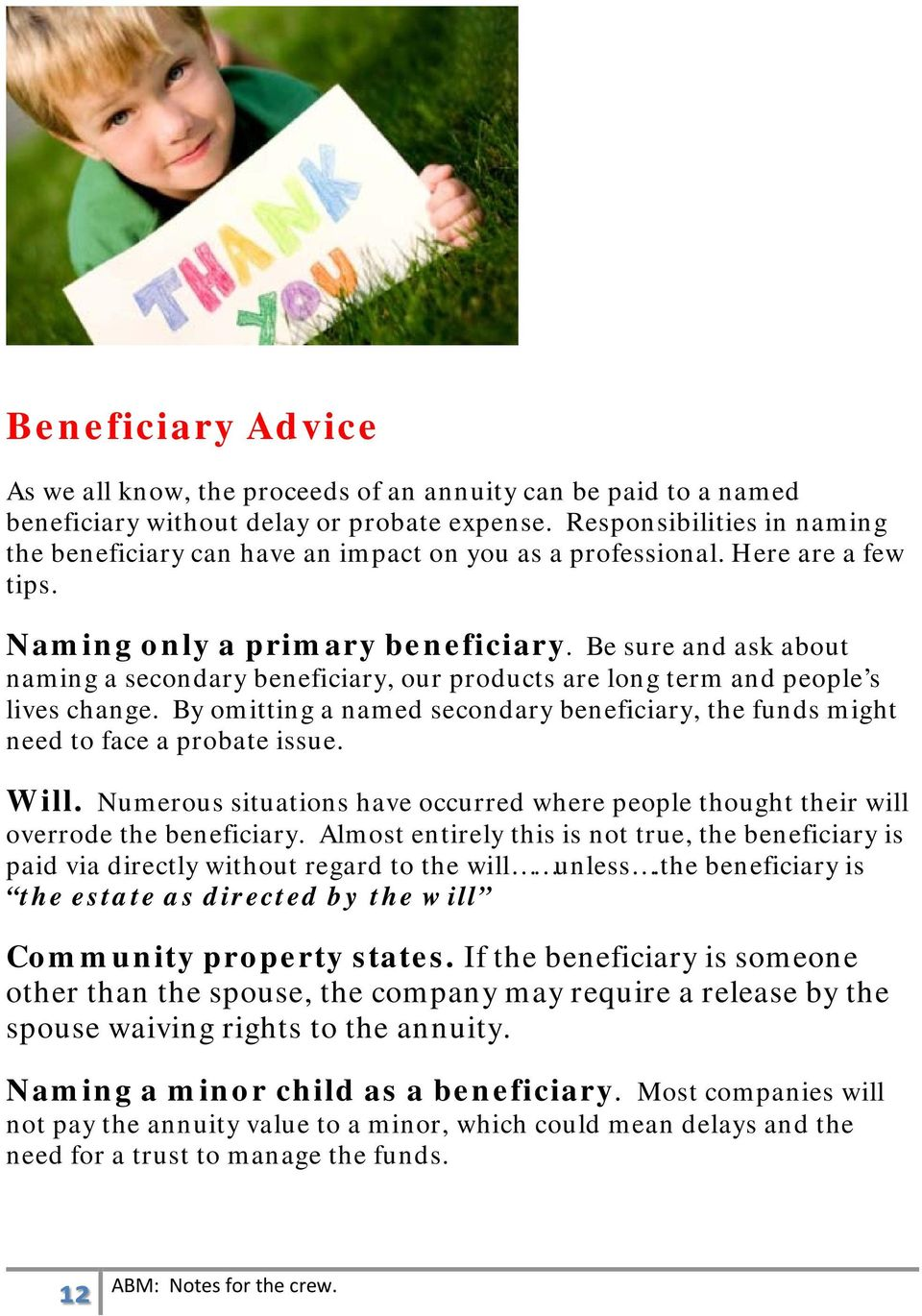Be sure and ask about naming a secondary beneficiary, our products are long term and people s lives change. By omitting a named secondary beneficiary, the funds might need to face a probate issue.