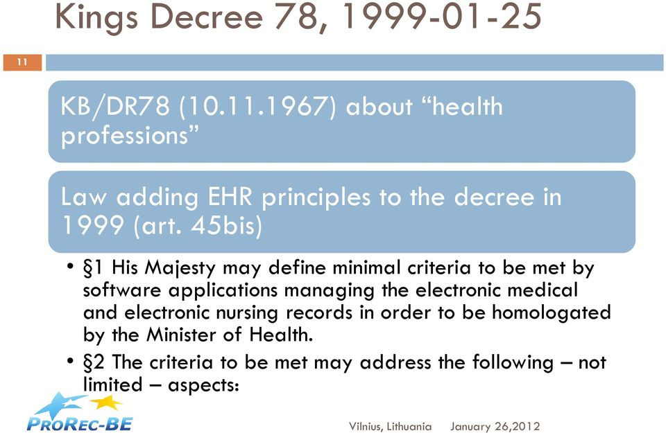 45bis) 1 His Majesty may define minimal criteria to be met by software applications managing the