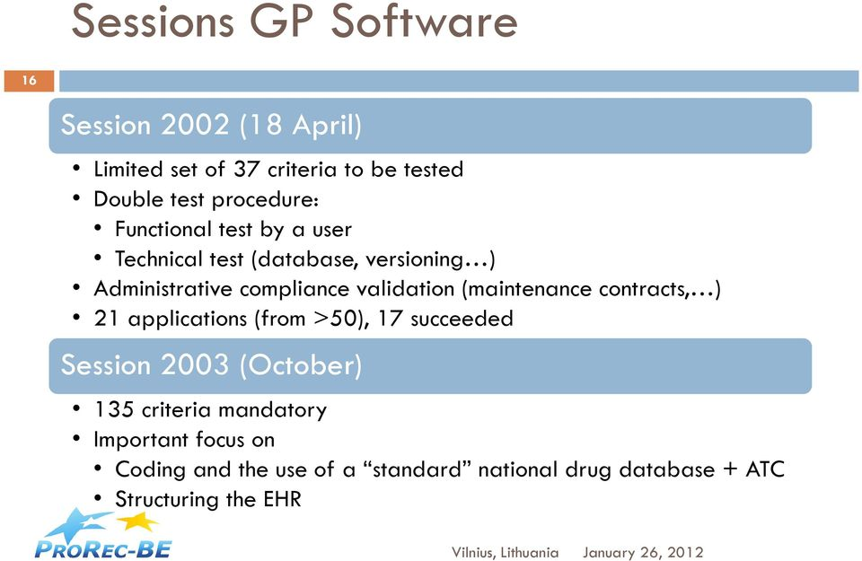 validation (maintenance contracts, ) 21 applications (from >50), 17 succeeded Session 2003 (October) 135