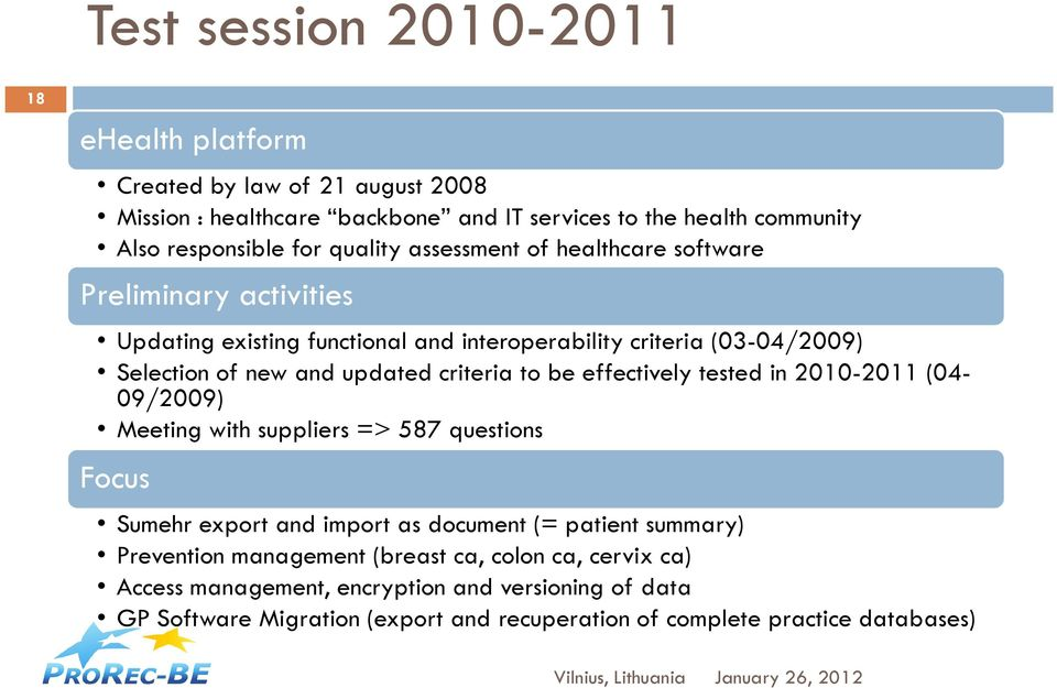 criteria to be effectively tested in 2010-2011 (04-09/2009) Meeting with suppliers => 587 questions Focus Sumehr export and import as document (= patient summary)