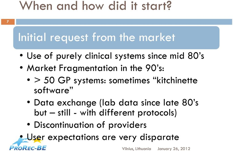 Market Fragmentation in the 90 s: > 50 GP systems: sometimes kitchinette software