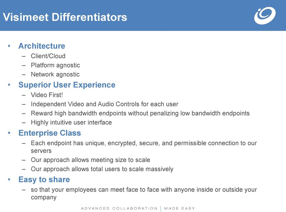 user interface Enterprise Class Each endpoint has unique, encrypted, secure, and permissible connection to our servers Our approach allows