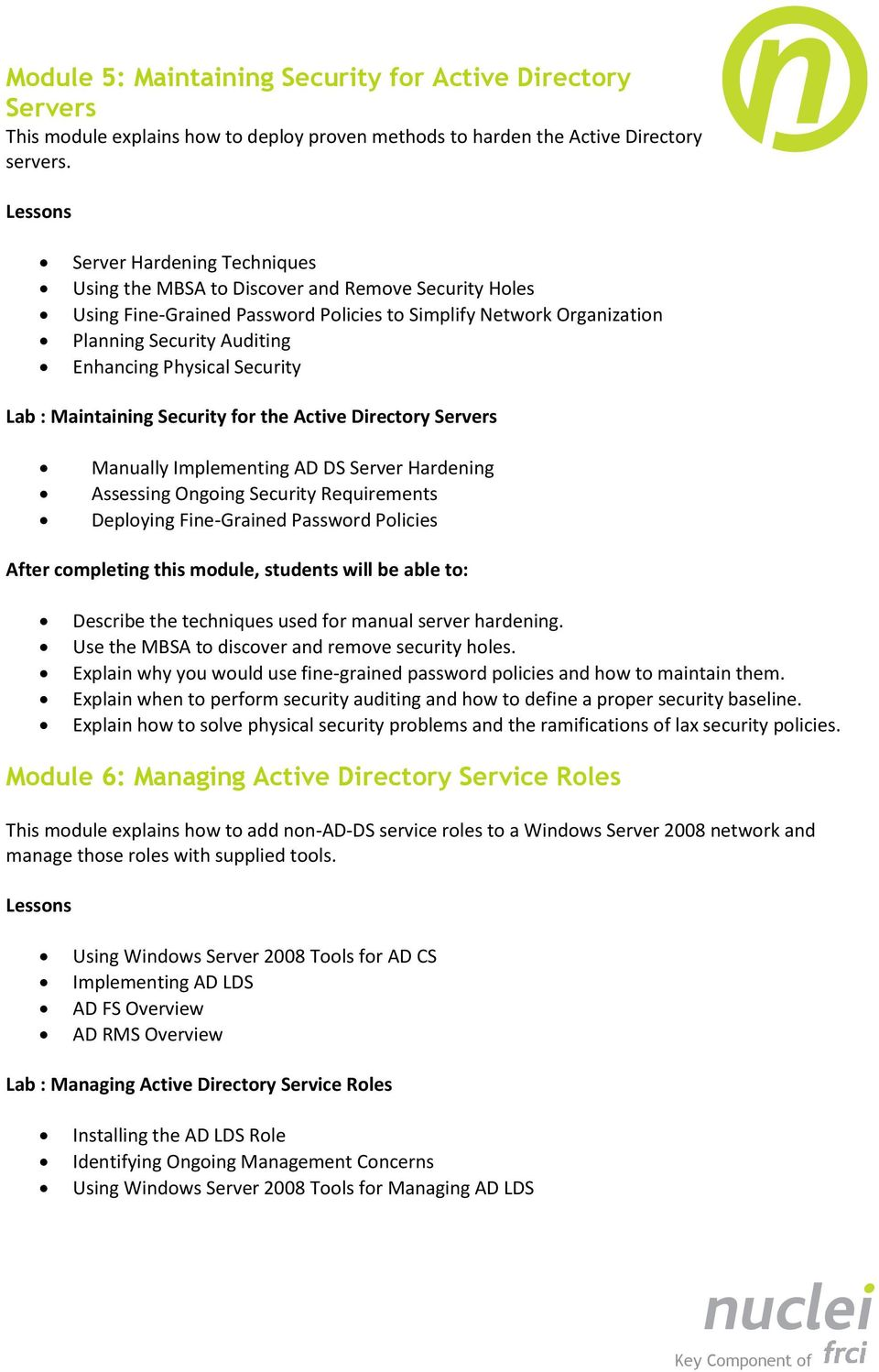 Security Lab : Maintaining Security for the Active Directory Servers Manually Implementing AD DS Server Hardening Assessing Ongoing Security Requirements Deploying Fine-Grained Password Policies