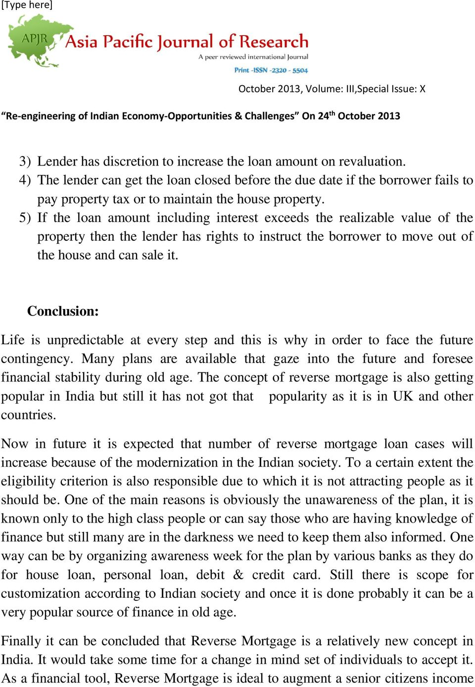 5) If the loan amount including interest exceeds the realizable value of the property then the lender has rights to instruct the borrower to move out of the house and can sale it.