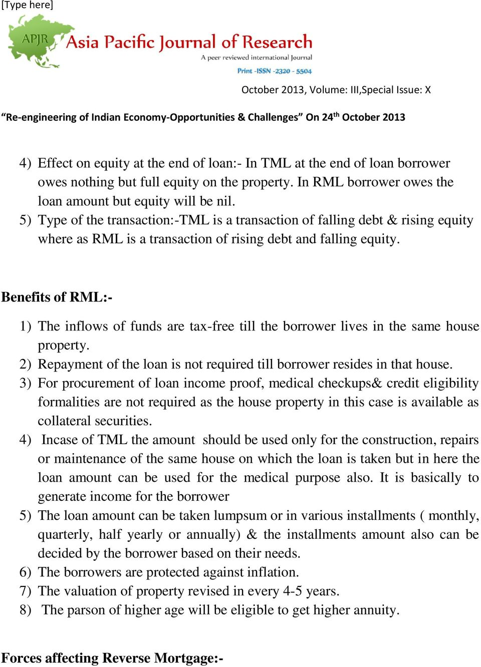 Benefits of RML:- 1) The inflows of funds are tax-free till the borrower lives in the same house property. 2) Repayment of the loan is not required till borrower resides in that house.