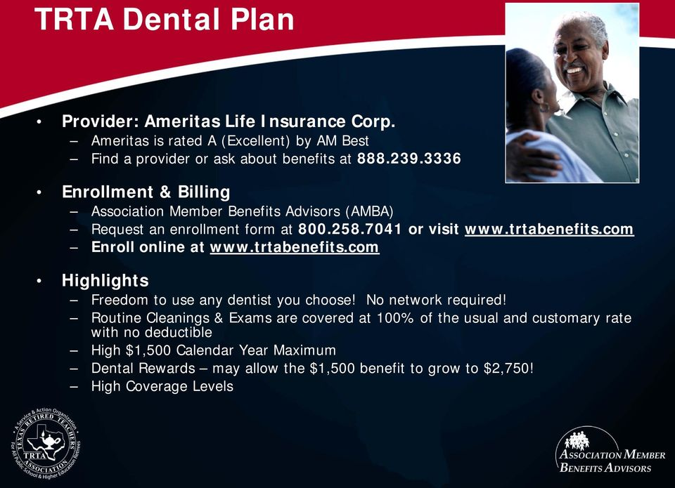 com Enroll online at www.trtabenefits.com Highlights Freedom to use any dentist you choose! No network required!
