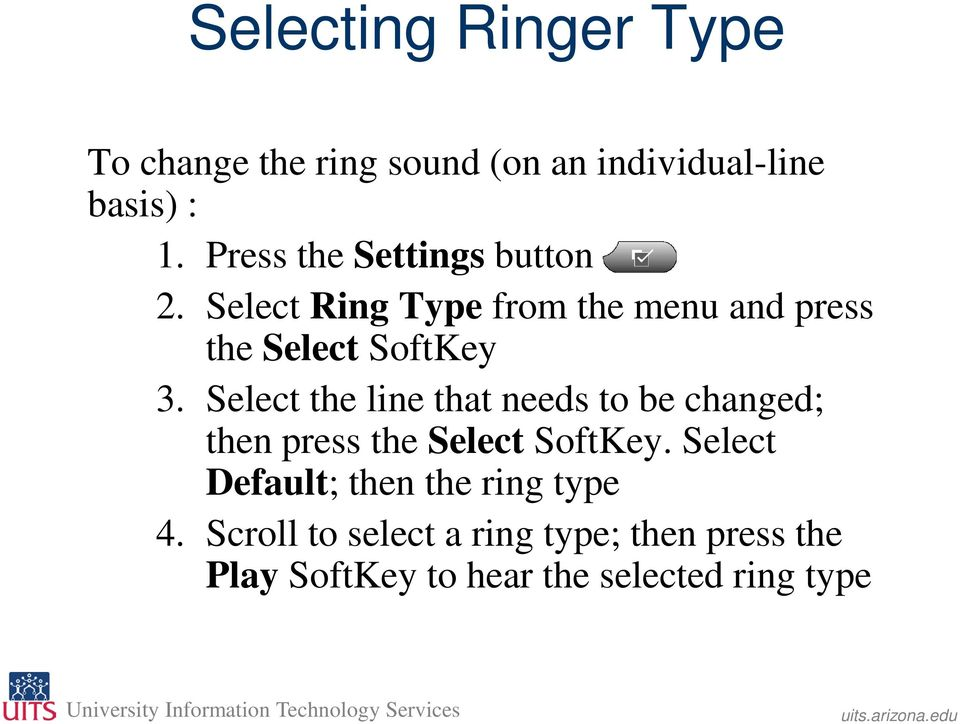 Select the line that needs to be changed; then press the Select SoftKey.