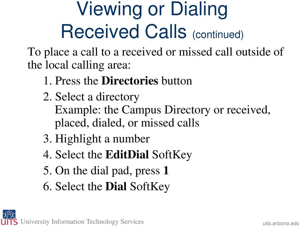 Select a directory Example: the Campus Directory or received, placed, dialed, or missed