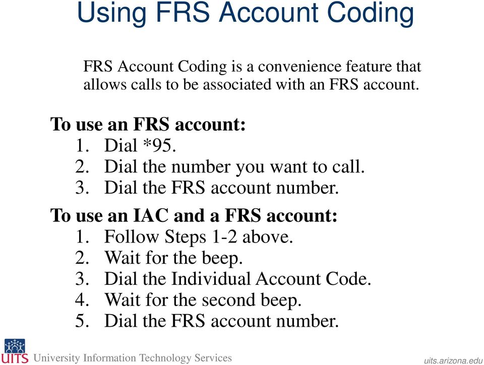Dial the number you want to call. 3. Dial the FRS account number. To use an IAC and a FRS account: 1.