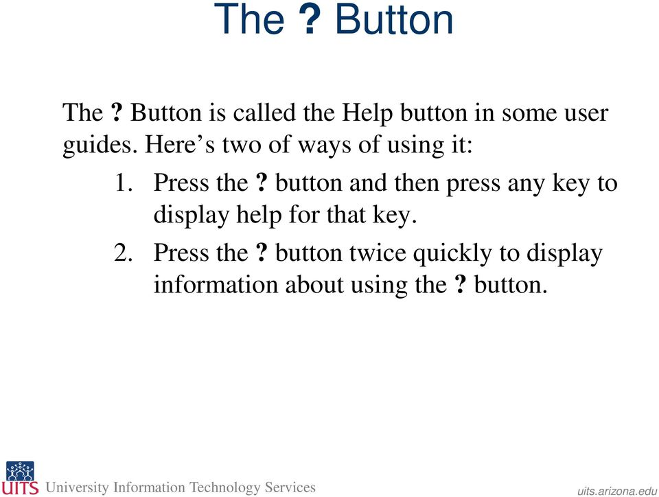 Here s two of ways of using it: 1. Press the?
