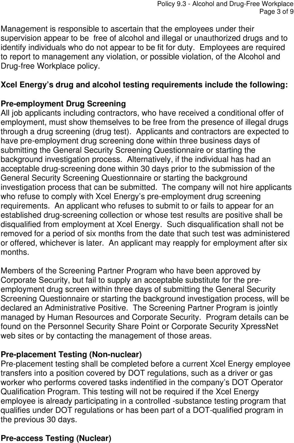 Xcel Energy s drug and alcohol testing requirements include the following: Pre-employment Drug Screening All job applicants including contractors, who have received a conditional offer of employment,
