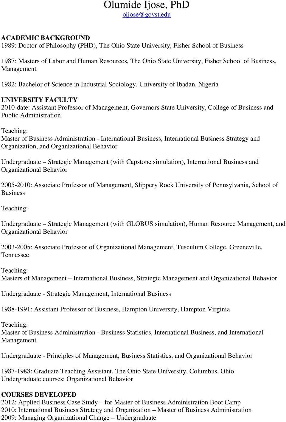 Business, Management 1982: Bachelor of Science in Industrial Sociology, University of Ibadan, Nigeria UNIVERSITY FACULTY 2010-date: Assistant Professor of Management, Governors State University,