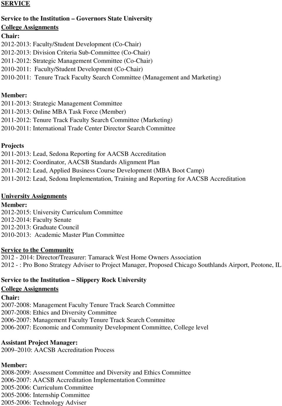 Committee 2011-2013: Online MBA Task Force (Member) 2011-2012: Tenure Track Faculty Search Committee (Marketing) 2010-2011: International Trade Center Director Search Committee Projects 2011-2013: