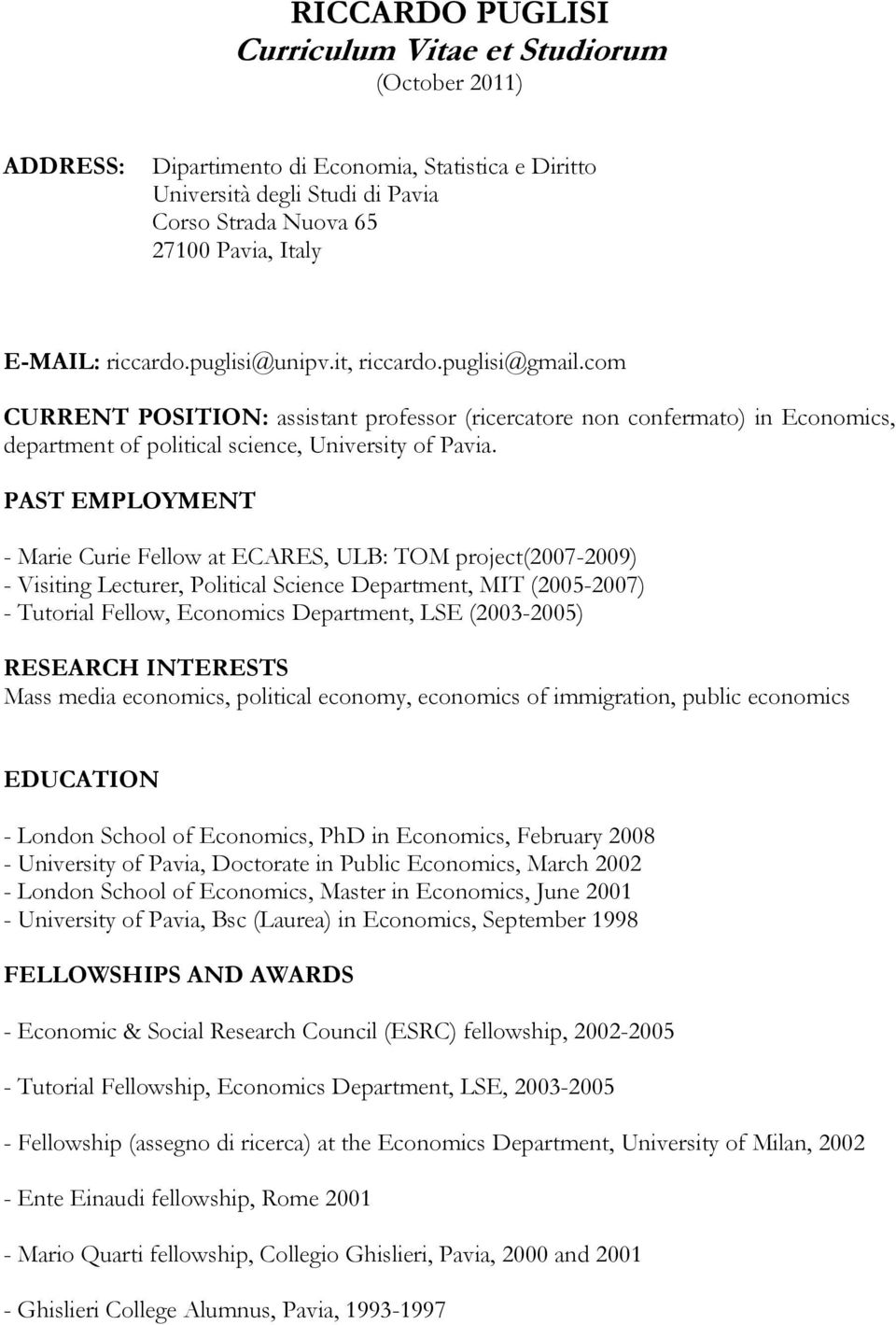 PAST EMPLOYMENT - Marie Curie Fellow at ECARES, ULB: TOM project(2007-2009) - Visiting Lecturer, Political Science Department, MIT (2005-2007) - Tutorial Fellow, Economics Department, LSE (2003-2005)