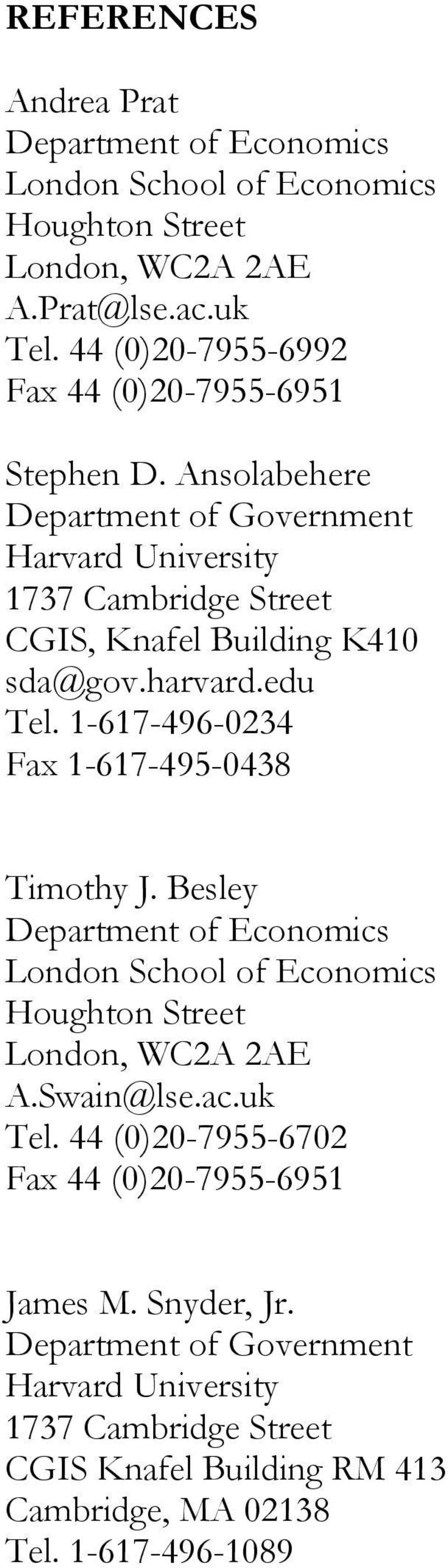 harvard.edu Tel. 1-617-496-0234 Fax 1-617-495-0438 Timothy J. Besley Department of Economics London School of Economics Houghton Street London, WC2A 2AE A.Swain@lse.
