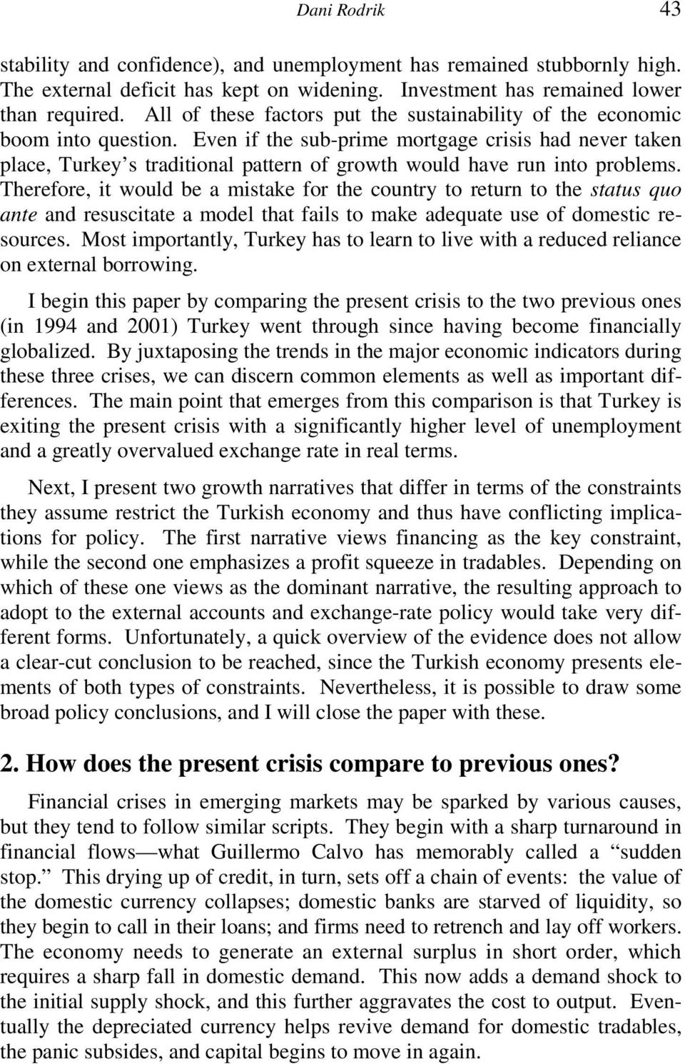 Even if the sub-prime mortgage crisis had never taken place, Turkey s traditional pattern of growth would have run into problems.