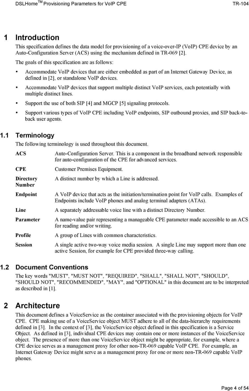 Accommodate VoIP devices that support multiple distinct VoIP services, each potentially with multiple distinct lines. Support the use of both SIP [4] and MGCP [5] signaling protocols.