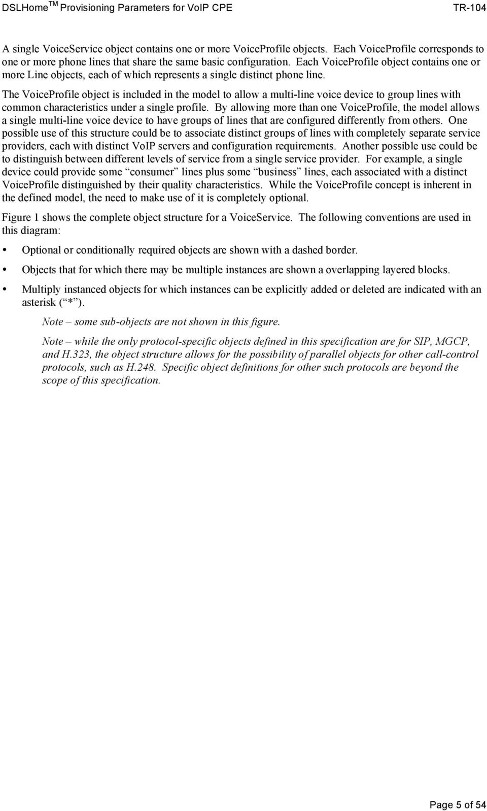 The VoiceProfile object is included in the model to allow a multiline voice device to group lines with common characteristics under a single profile.