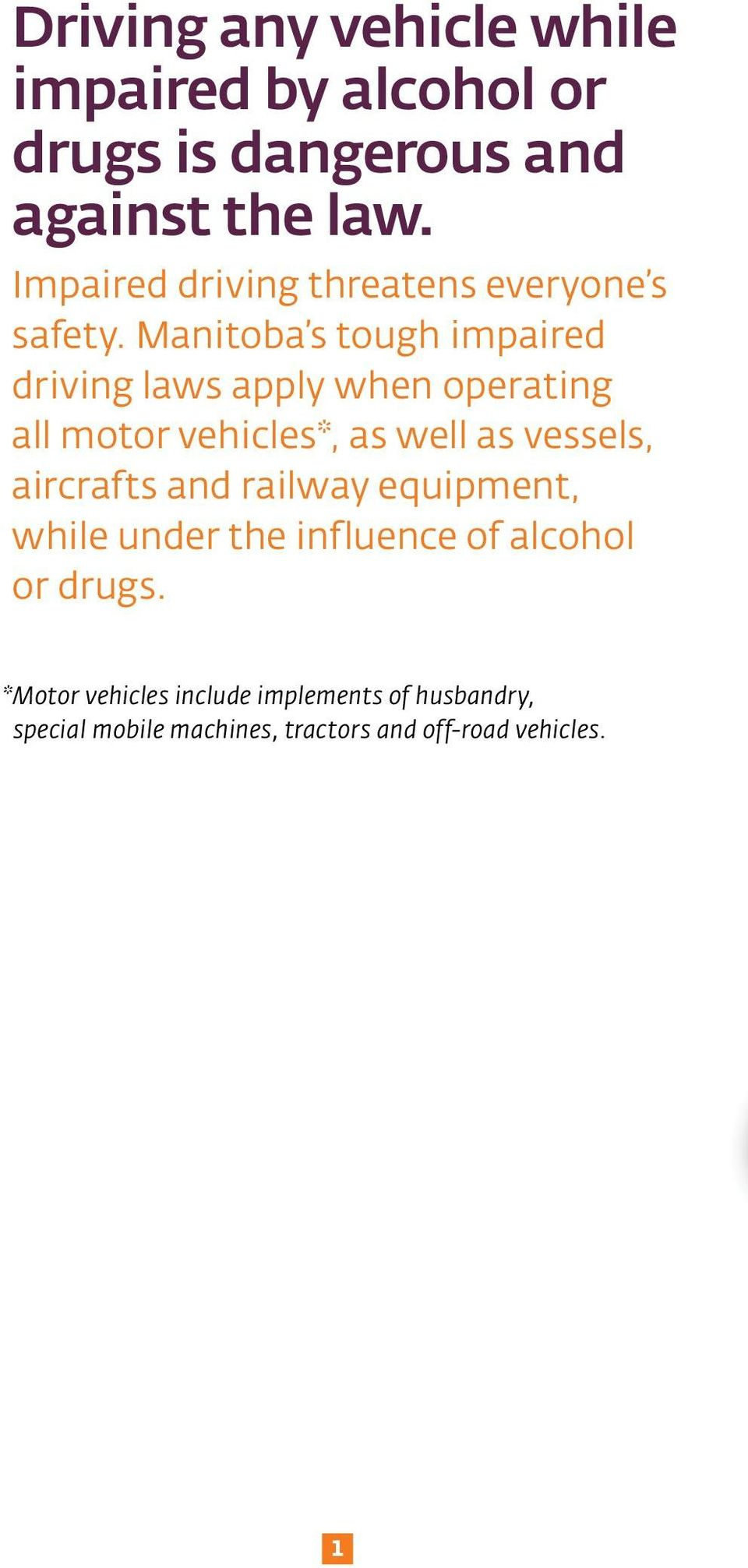 Manitoba s tough impaired driving laws apply when operating all motor vehicles*, as well as vessels,