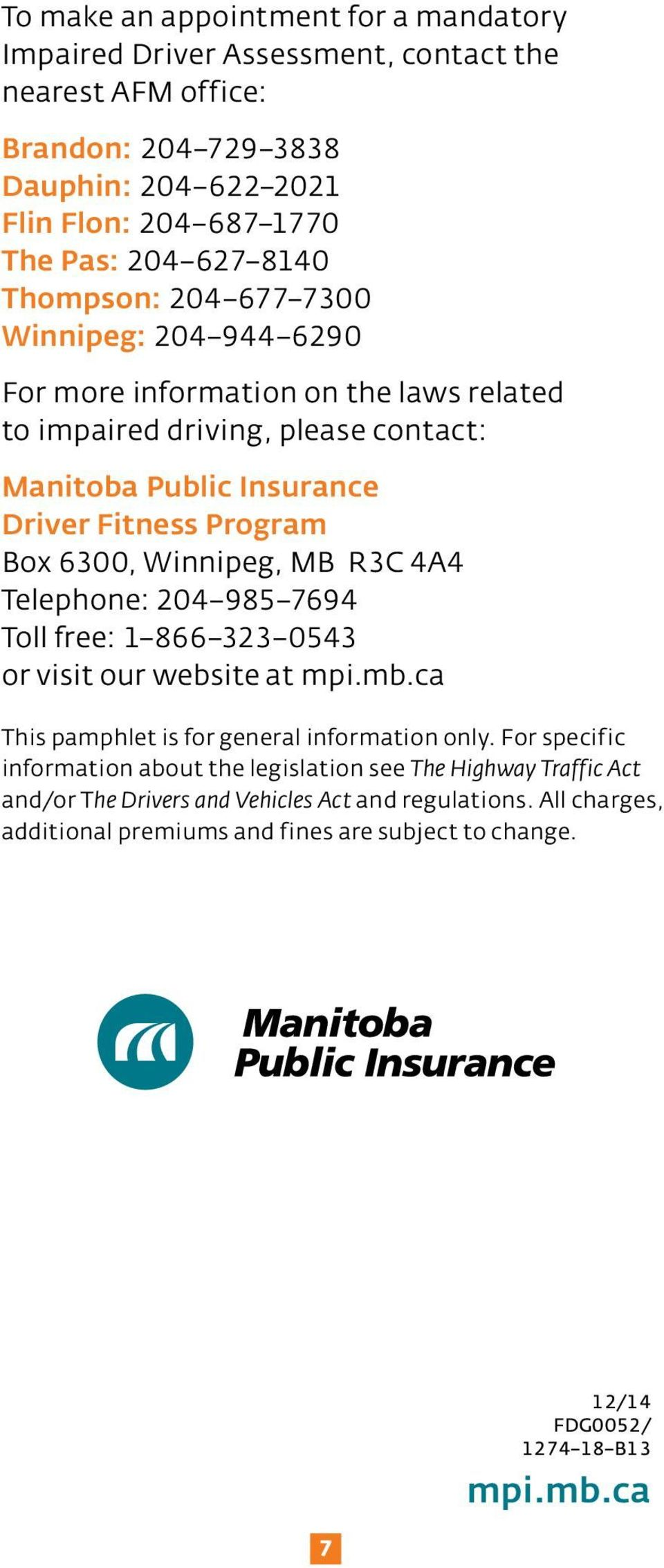 Winnipeg, MB R3C 4A4 Telephone: 204 985 7694 Toll free: 1 866 323 0543 or visit our website at mpi.mb.ca This pamphlet is for general information only.