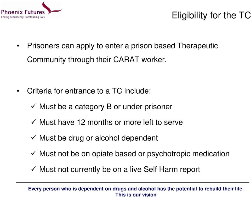 Criteria for entrance to a TC include: Must be a category B or under prisoner Must have 12