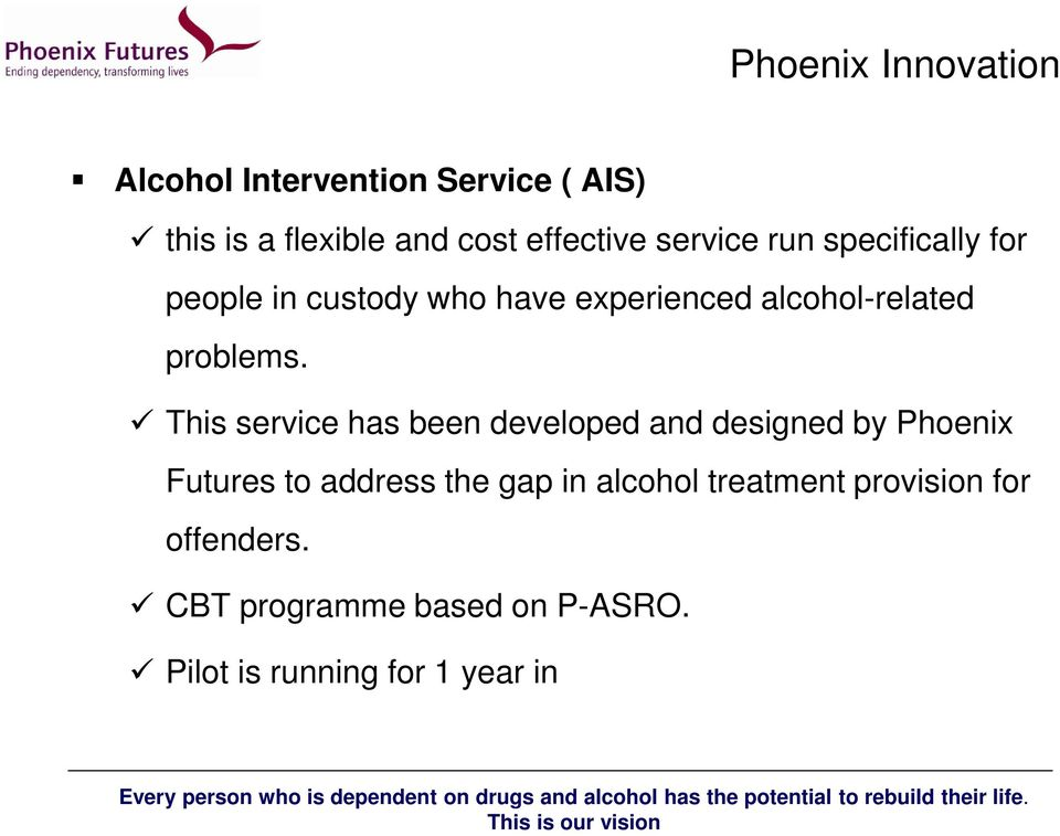 This service has been developed and designed by Phoenix Futures to address the gap in alcohol