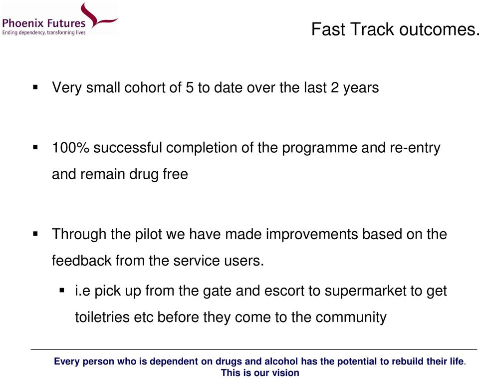 programme and re-entry and remain drug free Through the pilot we have made improvements