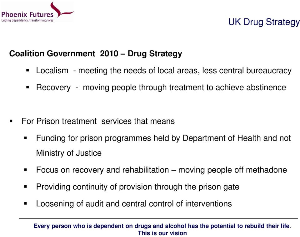 Funding for prison programmes held by Department of Health and not Ministry of Justice Focus on recovery and rehabilitation
