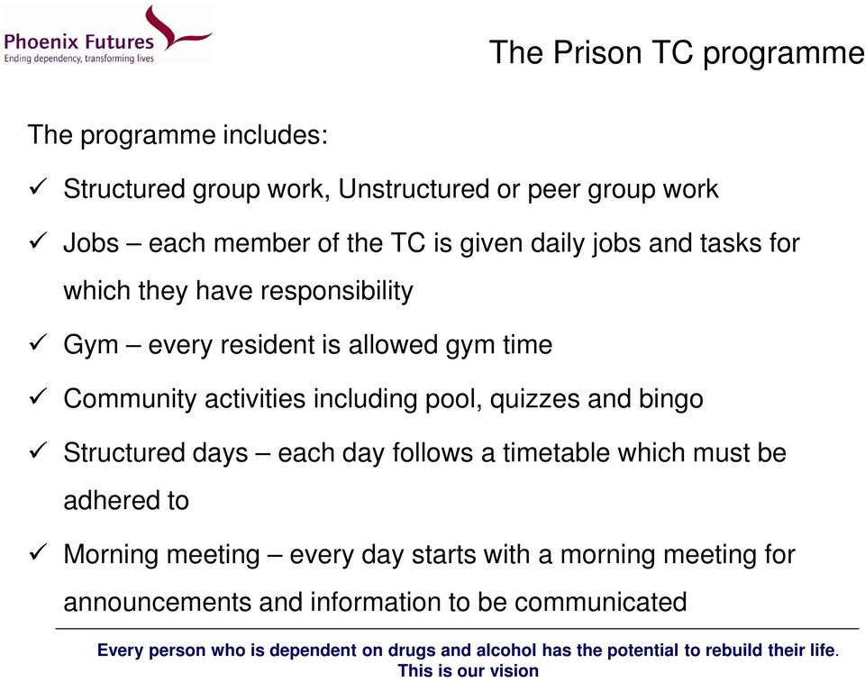 time Community activities including pool, quizzes and bingo Structured days each day follows a timetable which must