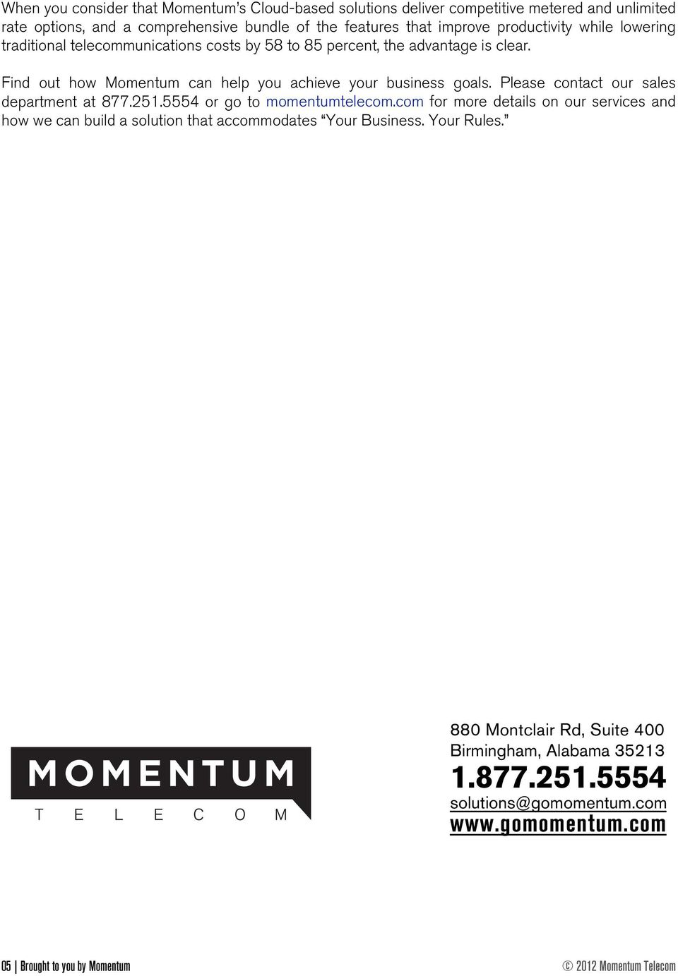 Please contact our sales department at 877.251.5554 or go to momentumtelecom.